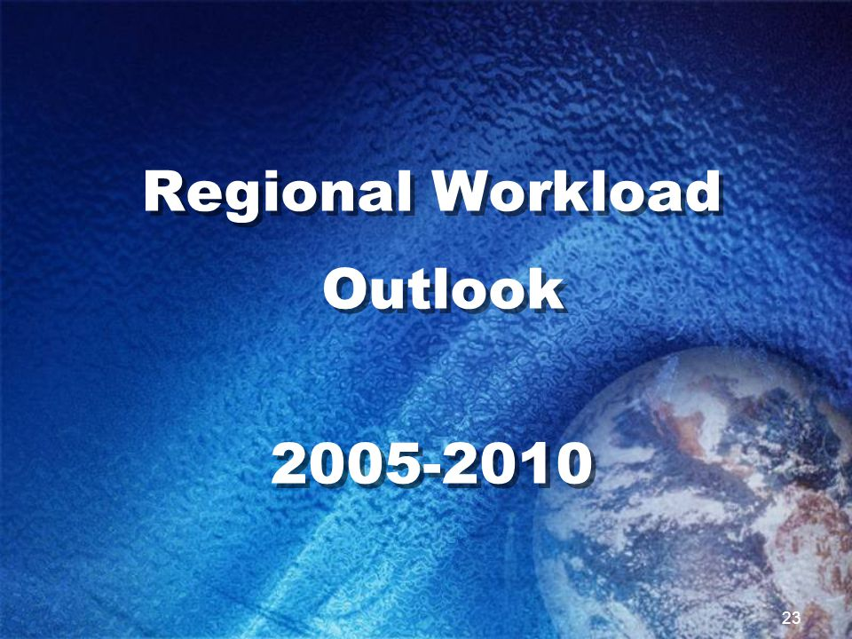 23 Regional Workload Outlook 2005-2010