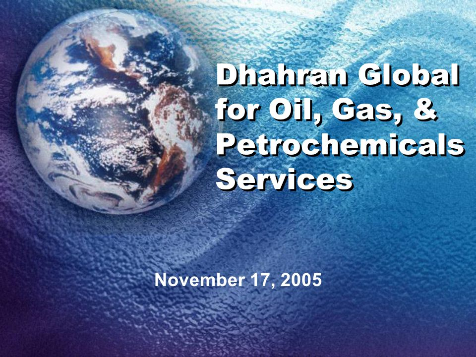 Dhahran Global for Oil, Gas, & Petrochemicals Services November 17, 2005