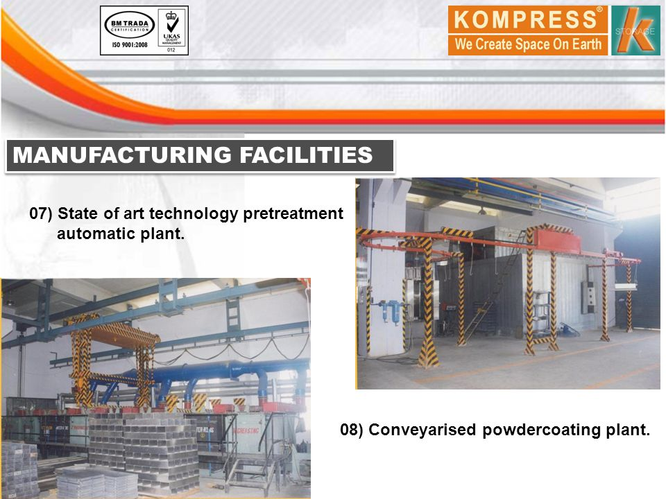 MANUFACTURING FACILITIES 07) State of art technology pretreatment automatic plant. 08) Conveyarised powdercoating plant.