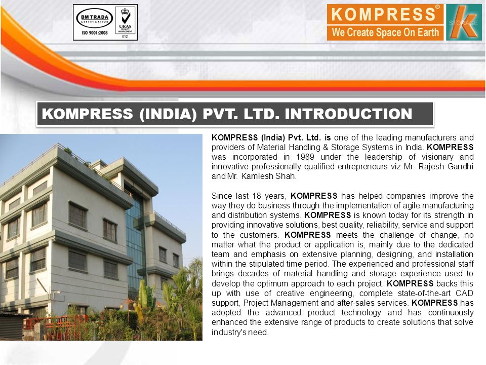 KOMPRESS (INDIA) PVT. LTD. INTRODUCTION KOMPRESS (India) Pvt. Ltd. is one of the leading manufacturers and providers of Material Handling & Storage Sy
