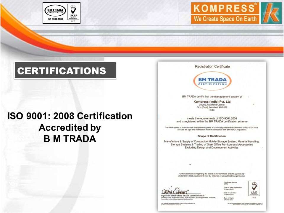 CERTIFICATIONS ISO 9001: 2008 Certification Accredited by B M TRADA