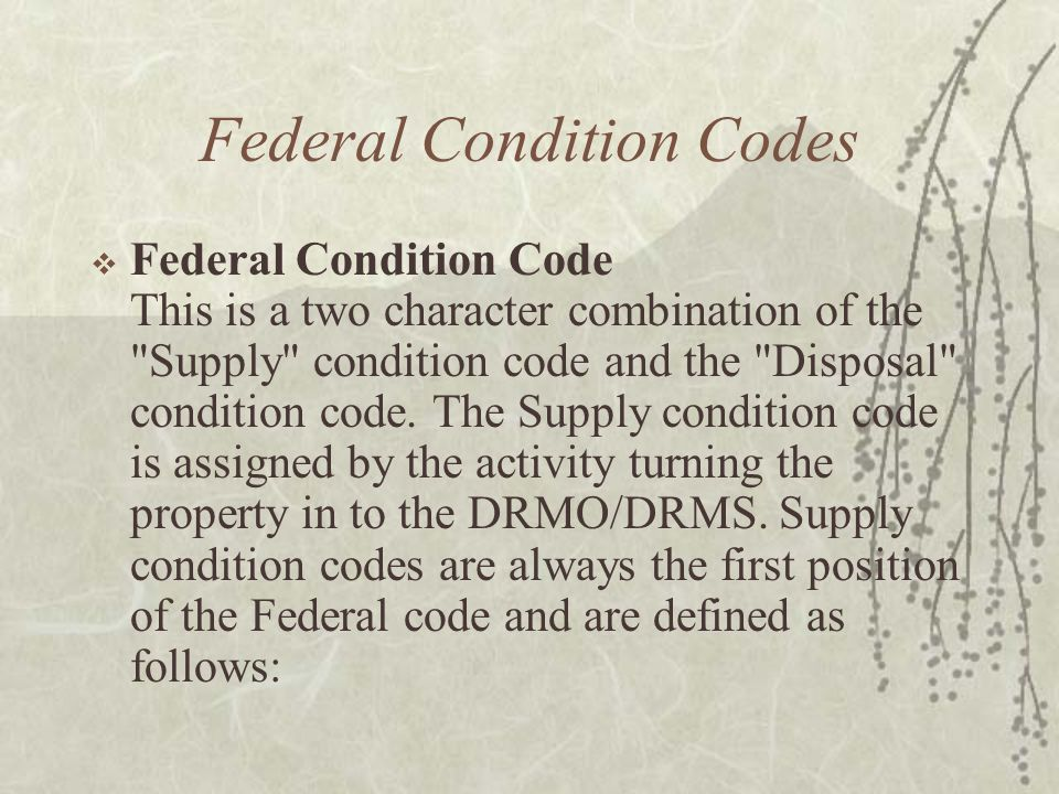 Federal Condition Codes Federal Condition Code This is a two character combination of the