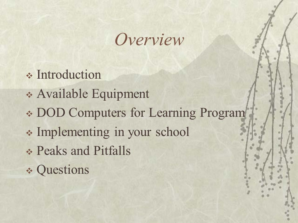 Overview Introduction Available Equipment DOD Computers for Learning Program Implementing in your school Peaks and Pitfalls Questions