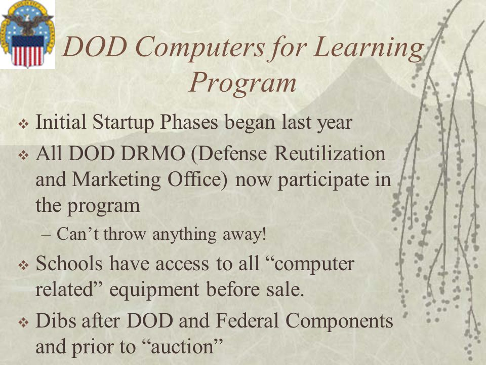 DOD Computers for Learning Program Initial Startup Phases began last year All DOD DRMO (Defense Reutilization and Marketing Office) now participate in