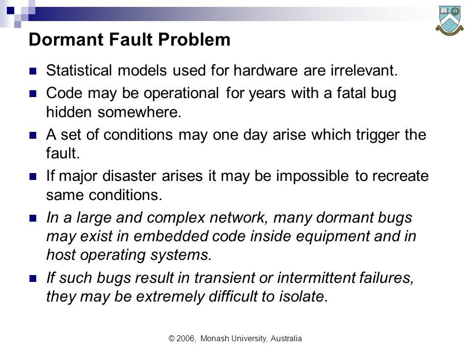© 2006, Monash University, Australia Dormant Fault Problem Statistical models used for hardware are irrelevant.