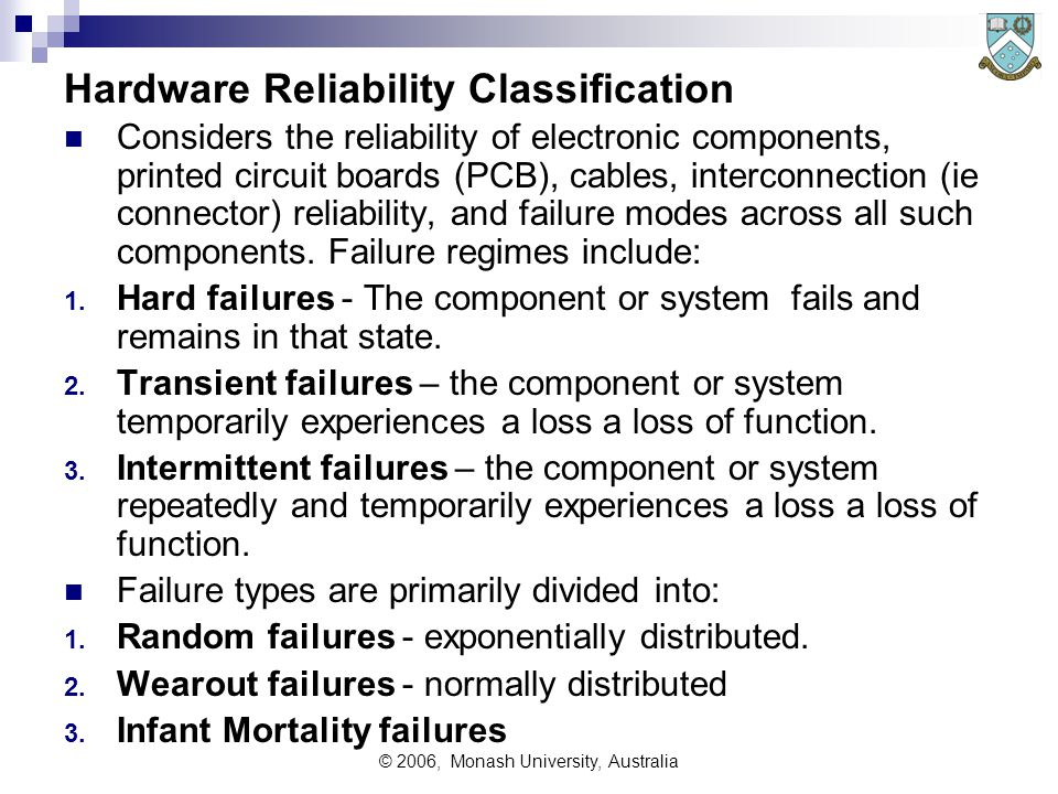 © 2006, Monash University, Australia Hardware Life Cycle vs Reliability All hardware exhibits three distinct failure modes through its operational life cycle.
