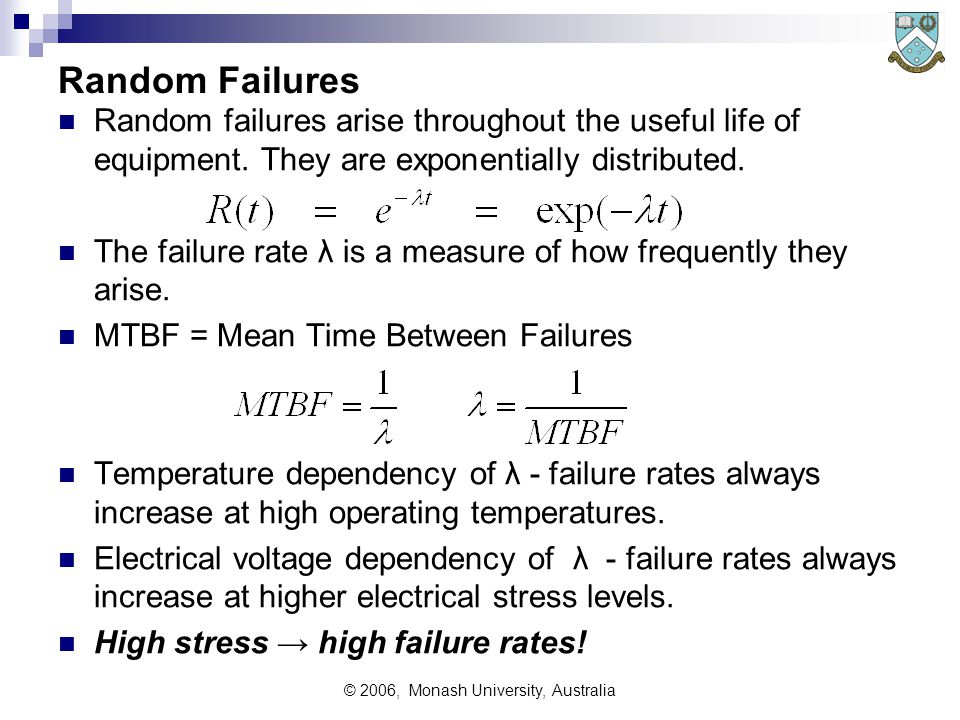 © 2006, Monash University, Australia Random Failures Random failures arise throughout the useful life of equipment.