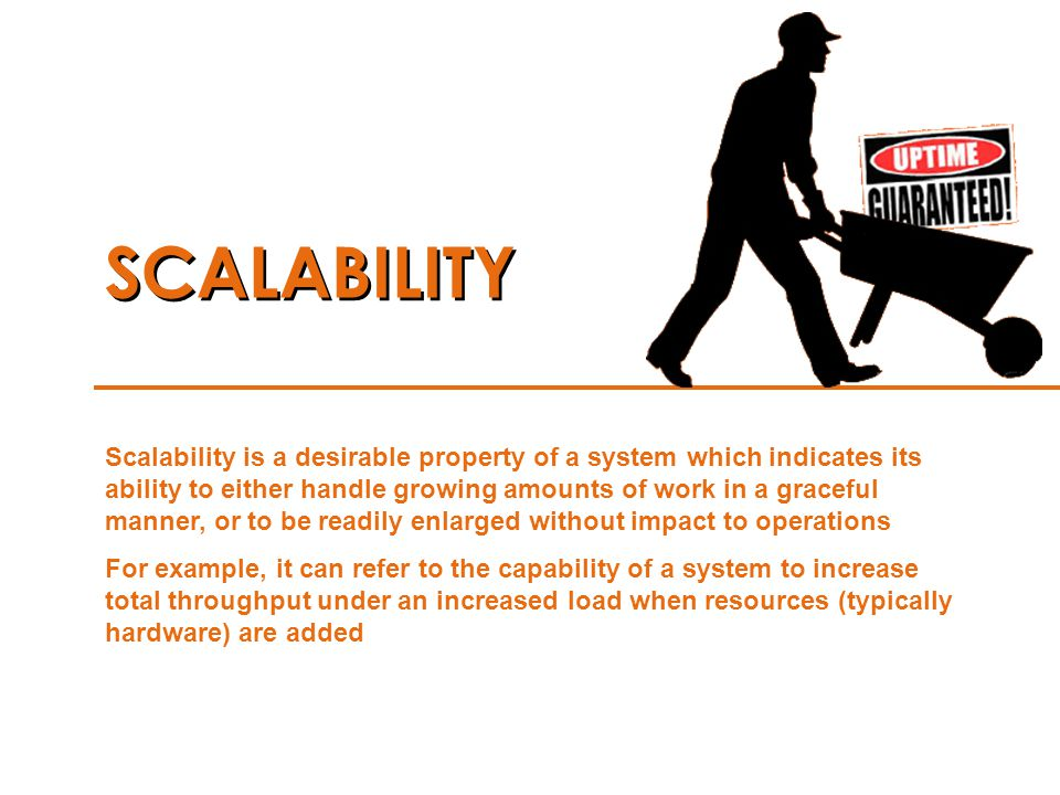 SCALABILITY Scalability is a desirable property of a system which indicates its ability to either handle growing amounts of work in a graceful manner,