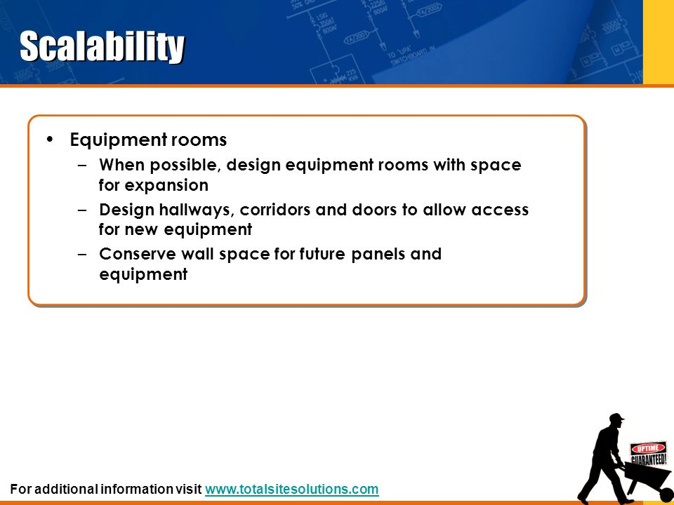 Scalability Equipment rooms – When possible, design equipment rooms with space for expansion – Design hallways, corridors and doors to allow access fo