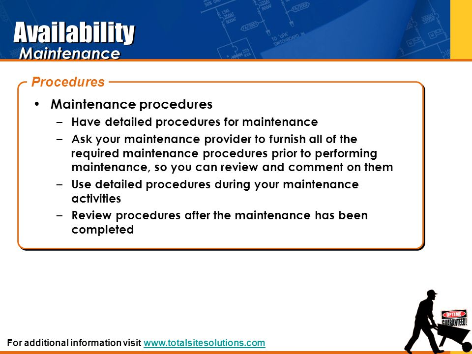 Availability Maintenance procedures – Have detailed procedures for maintenance – Ask your maintenance provider to furnish all of the required maintena