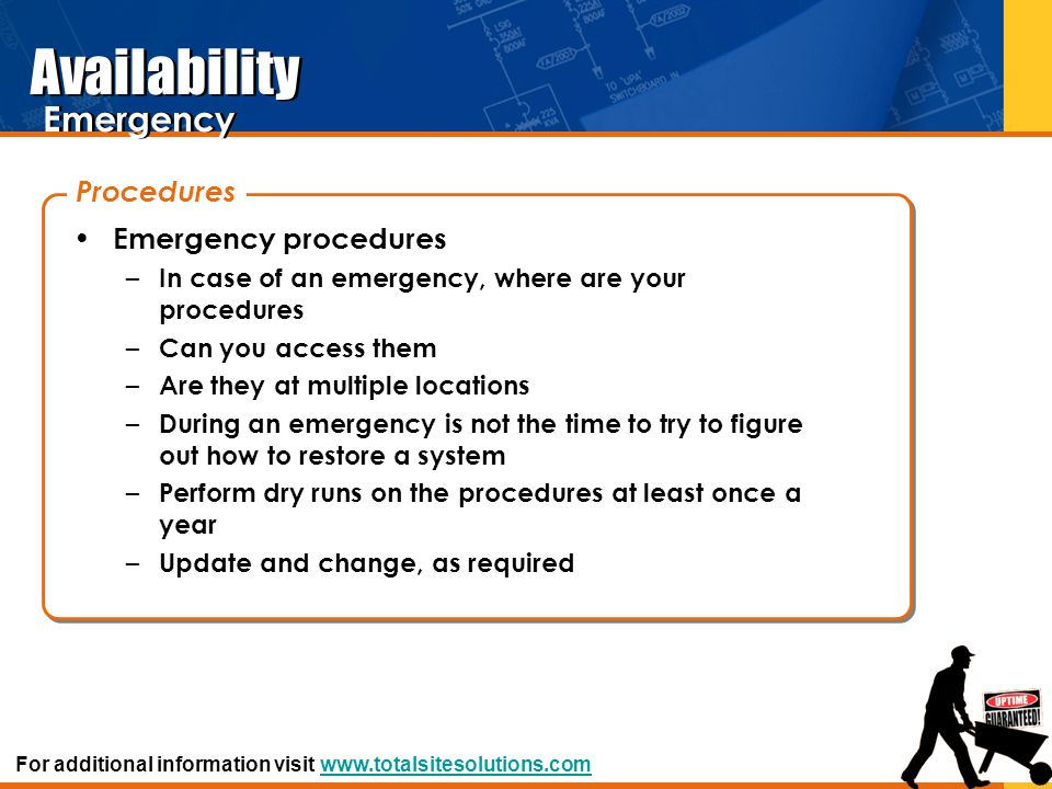 Availability Emergency procedures – In case of an emergency, where are your procedures – Can you access them – Are they at multiple locations – During