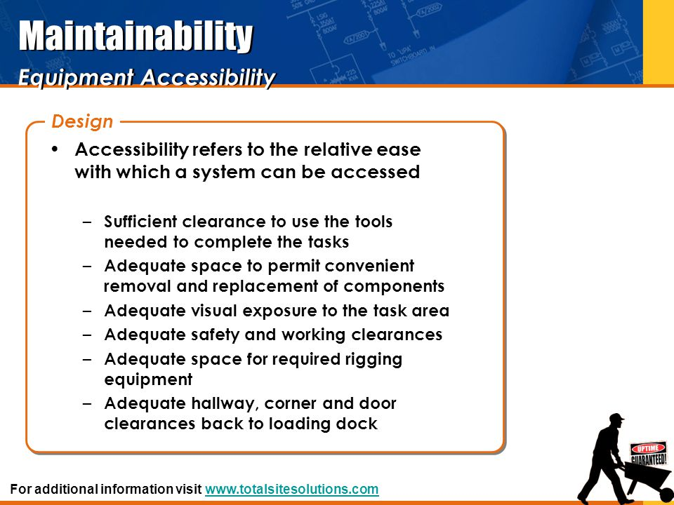 Accessibility refers to the relative ease with which a system can be accessed – Sufficient clearance to use the tools needed to complete the tasks – A
