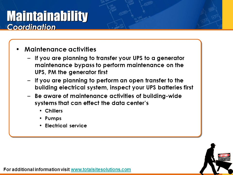 Maintainability Maintenance activities – If you are planning to transfer your UPS to a generator maintenance bypass to perform maintenance on the UPS,