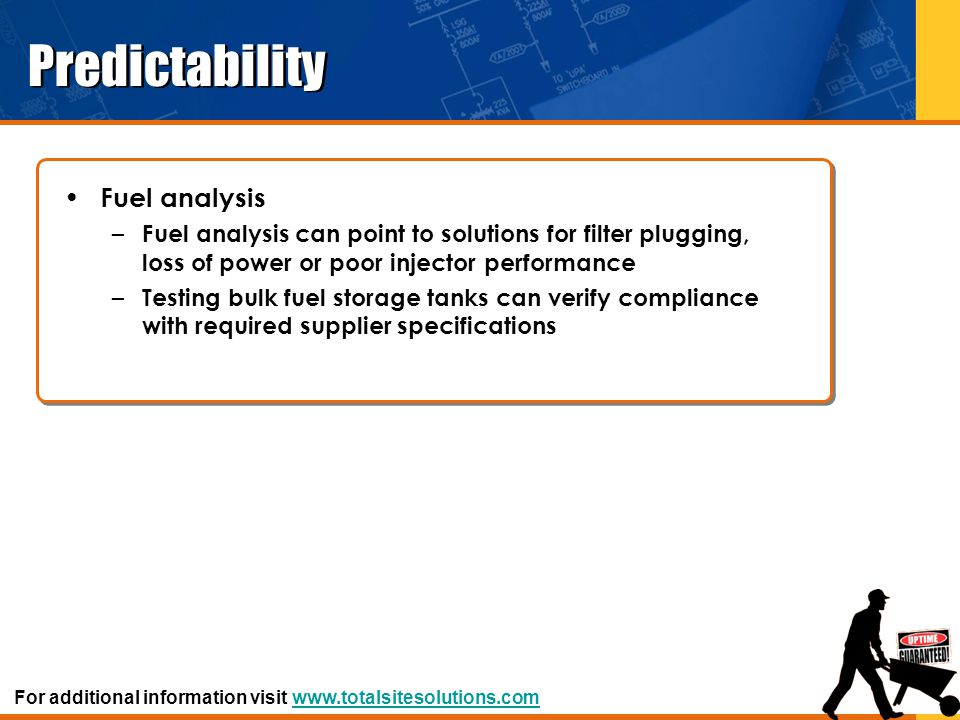 Predictability Fuel analysis – Fuel analysis can point to solutions for filter plugging, loss of power or poor injector performance – Testing bulk fue