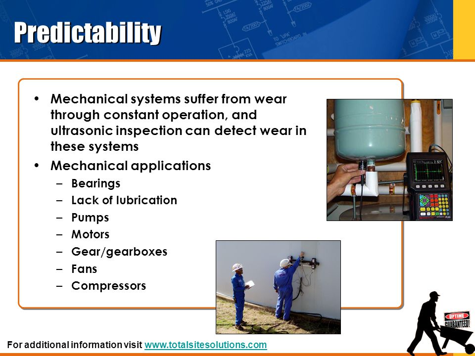 Predictability Mechanical systems suffer from wear through constant operation, and ultrasonic inspection can detect wear in these systems Mechanical a