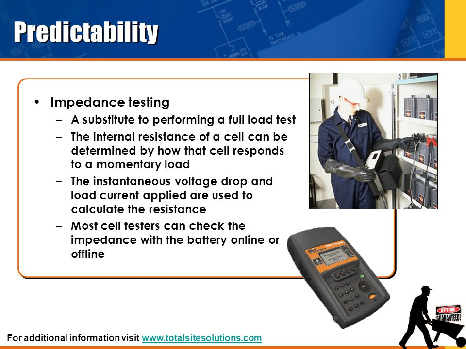 Predictability Impedance testing – A substitute to performing a full load test – The internal resistance of a cell can be determined by how that cell