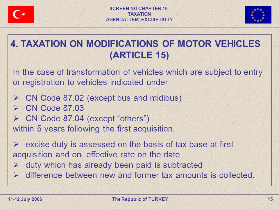 SCREENING CHAPTER 16 TAXATION AGENDA ITEM: EXCISE DUTY 15The Republic of TURKEY11-12 July 2006 In the case of transformation of vehicles which are sub