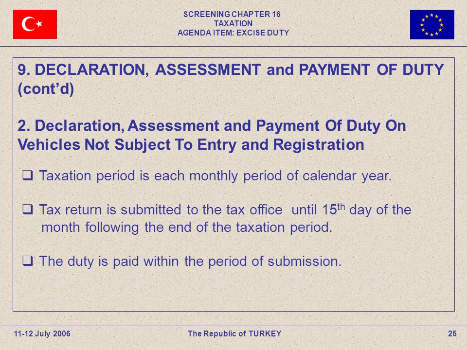 SCREENING CHAPTER 16 TAXATION AGENDA ITEM: EXCISE DUTY 25The Republic of TURKEY11-12 July 2006 Taxation period is each monthly period of calendar year