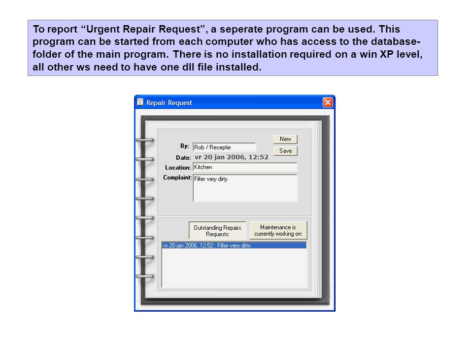 To report Urgent Repair Request, a seperate program can be used.