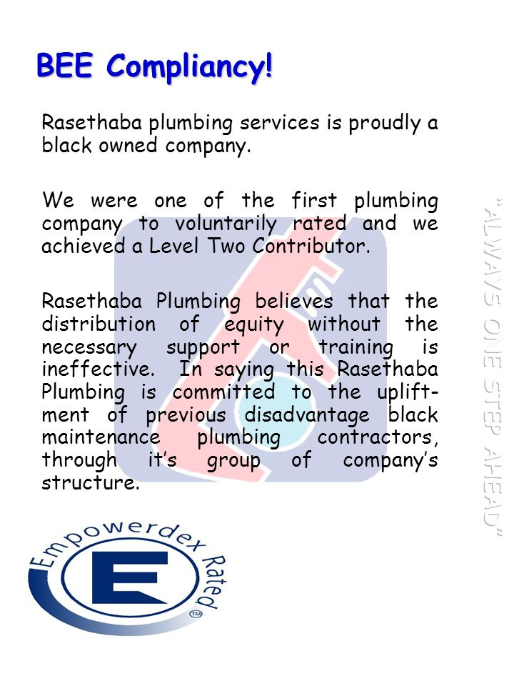 BEE Compliancy! Rasethaba plumbing services is proudly a black owned company. We were one of the first plumbing company to voluntarily rated and we ac