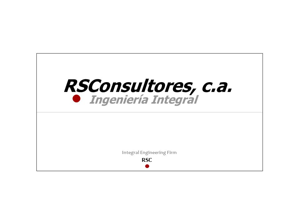 RSConsultores, c.a. Ingeniería Integral Integral Engineering Firm RSC