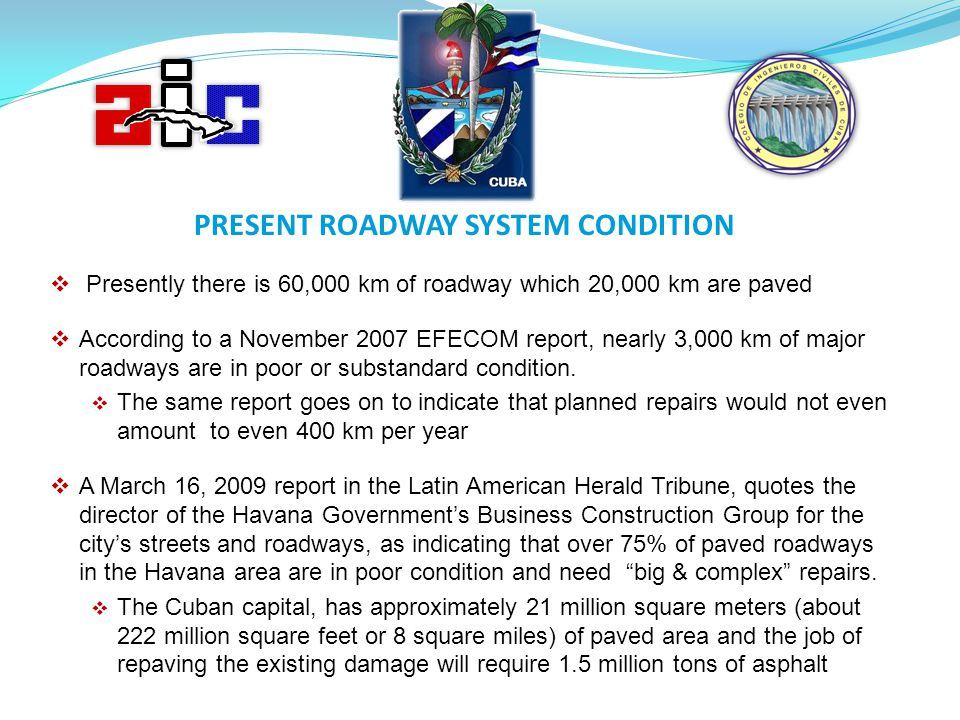 Presently there is 60,000 km of roadway which 20,000 km are paved According to a November 2007 EFECOM report, nearly 3,000 km of major roadways are in