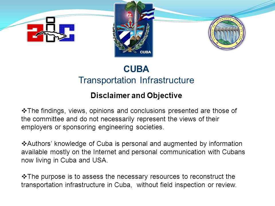 CUBA Transportation Infrastructure Disclaimer and Objective The findings, views, opinions and conclusions presented are those of the committee and do