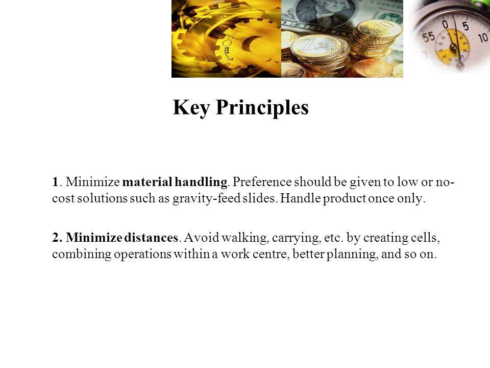 1.Minimize material handling.