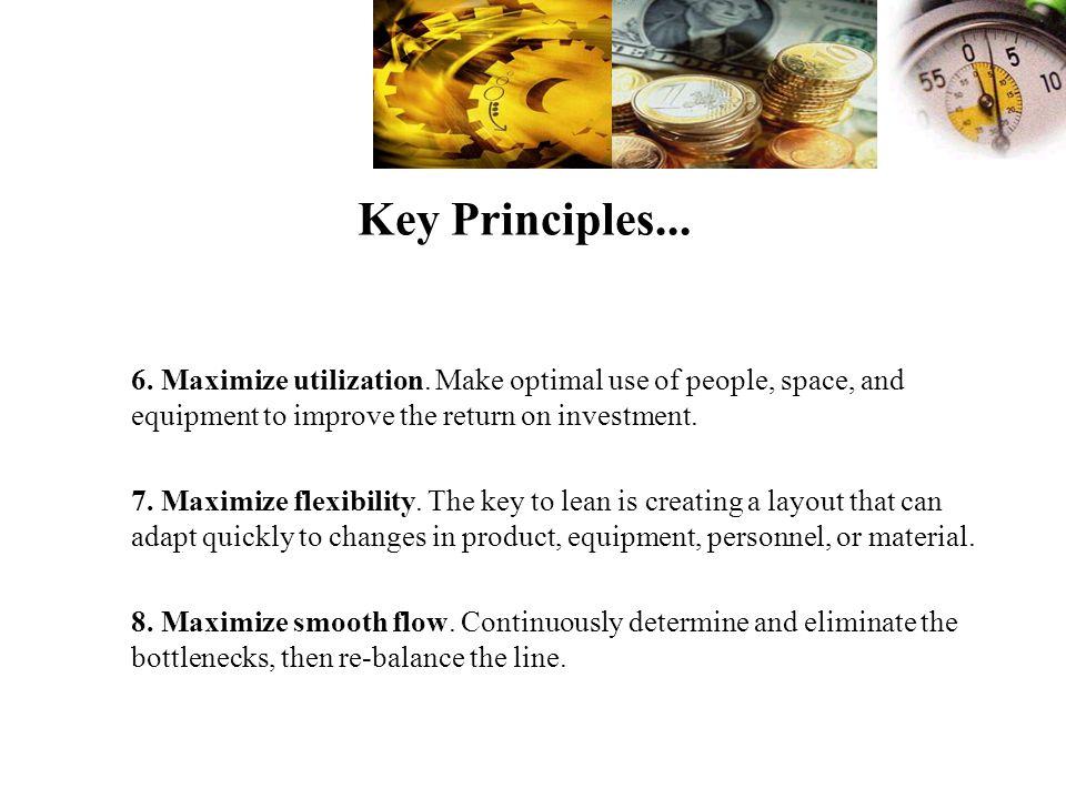 Key Principles...6. Maximize utilization.