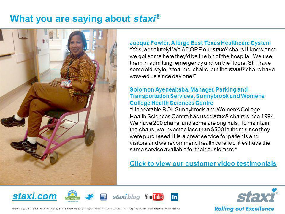 staxi.com What you are saying about staxi ® Jacque Fowler, A large East Texas Healthcare System Yes, absolutely! We ADORE our staxi ® chairs! I knew o