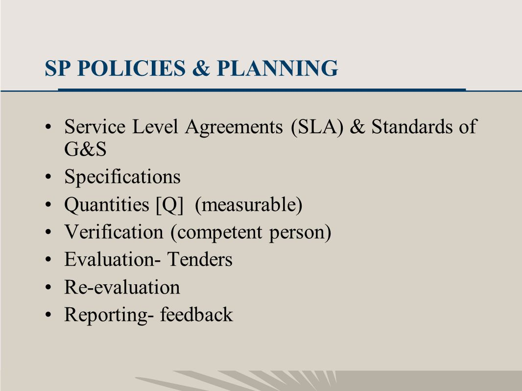 15 SP POLICIES & PLANNING Service Level Agreements (SLA) & Standards of G&S Specifications Quantities [Q] (measurable) Verification (competent person)