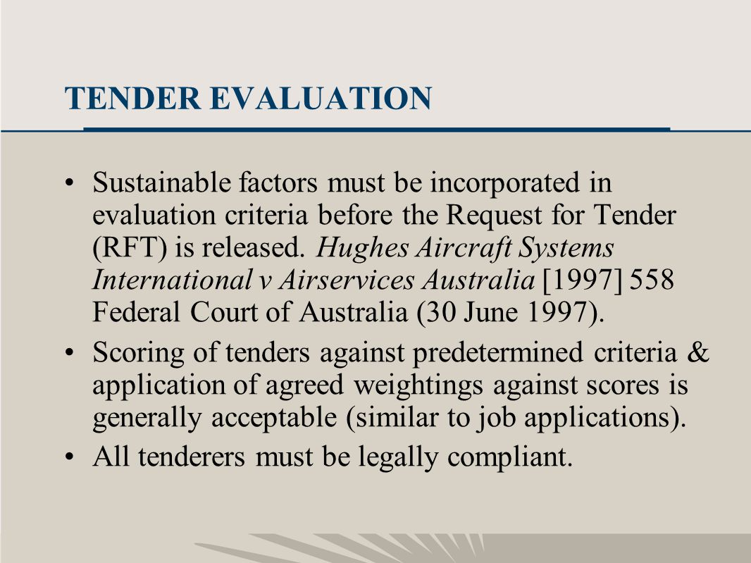 26 TENDER EVALUATION Sustainable factors must be incorporated in evaluation criteria before the Request for Tender (RFT) is released. Hughes Aircraft
