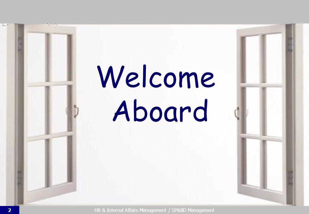 HR & Internal Affairs Management / SP&BD Management2 Welcome Aboard