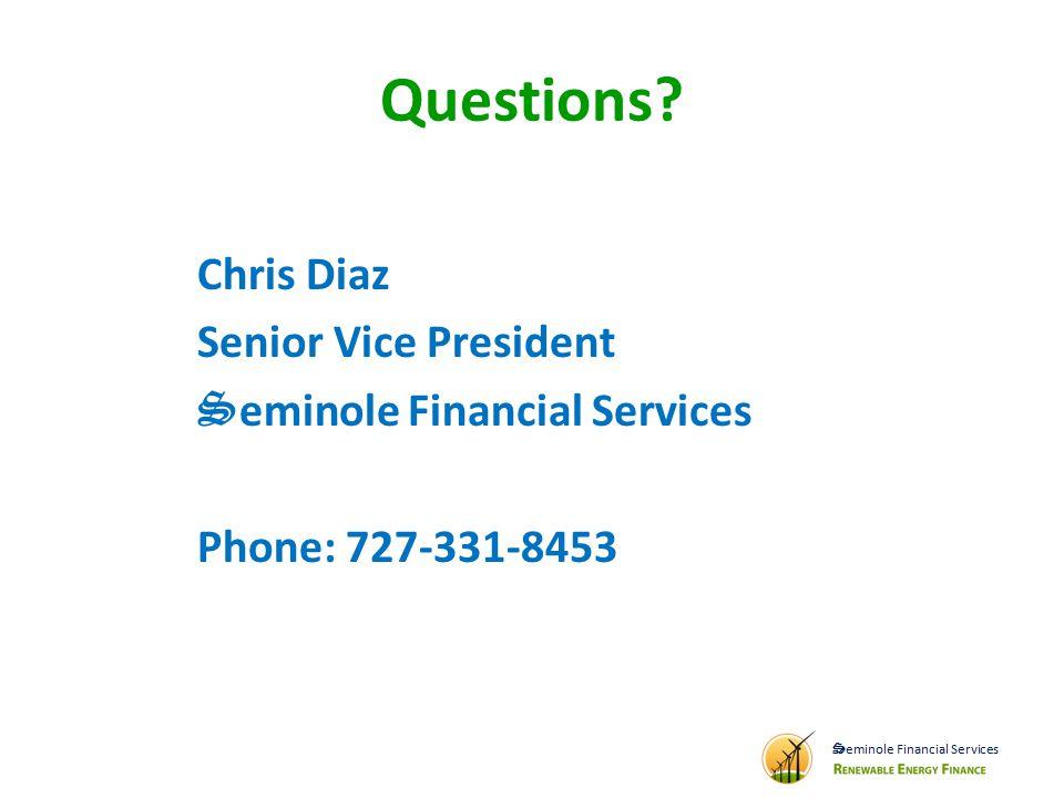 Questions Chris Diaz Senior Vice President S eminole Financial Services Phone: 727-331-8453