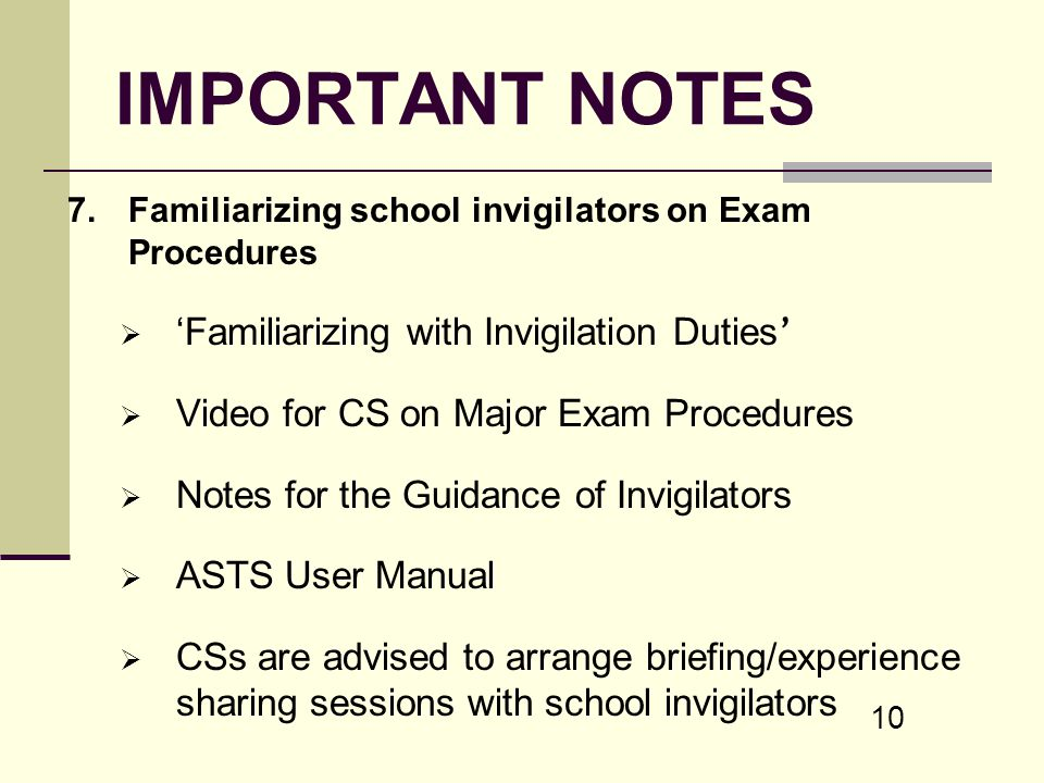 10 IMPORTANT NOTES 7.Familiarizing school invigilators on Exam Procedures Familiarizing with Invigilation Duties Video for CS on Major Exam Procedures