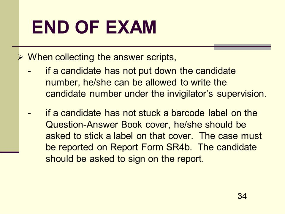 34 END OF EXAM When collecting the answer scripts, -if a candidate has not put down the candidate number, he/she can be allowed to write the candidate