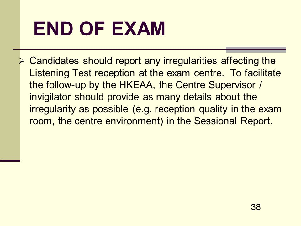 38 END OF EXAM Candidates should report any irregularities affecting the Listening Test reception at the exam centre. To facilitate the follow-up by t