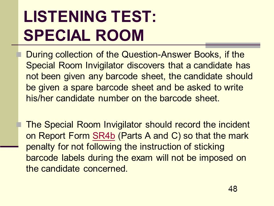 48 LISTENING TEST: SPECIAL ROOM During collection of the Question-Answer Books, if the Special Room Invigilator discovers that a candidate has not bee