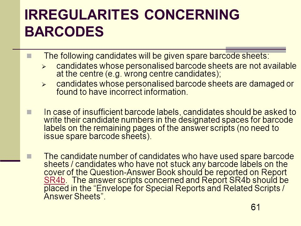 61 IRREGULARITES CONCERNING BARCODES The following candidates will be given spare barcode sheets: candidates whose personalised barcode sheets are not