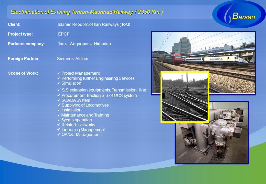 Electrification of Existing Tehran-Mashhad Railway ( 2350 Km Electrification of Existing Tehran-Mashhad Railway ( 2350 Km ) Client: Islamic Republic o