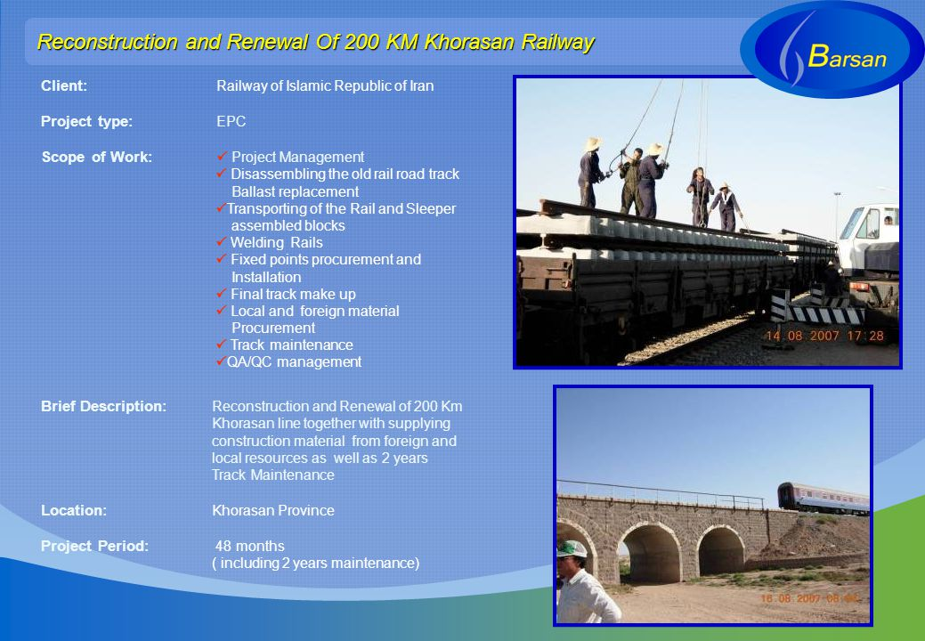 Reconstruction and Renewal Of 200 KM Khorasan Railway Client: Railway of Islamic Republic of Iran Project type: EPC Scope of Work: Project Management