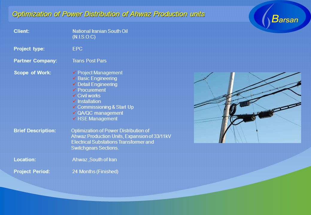 Optimization of Power Distribution of Ahwaz Production units Client: National Iranian South Oil (N.I.S.O.C) Project type: EPC Partner Company: Trans P