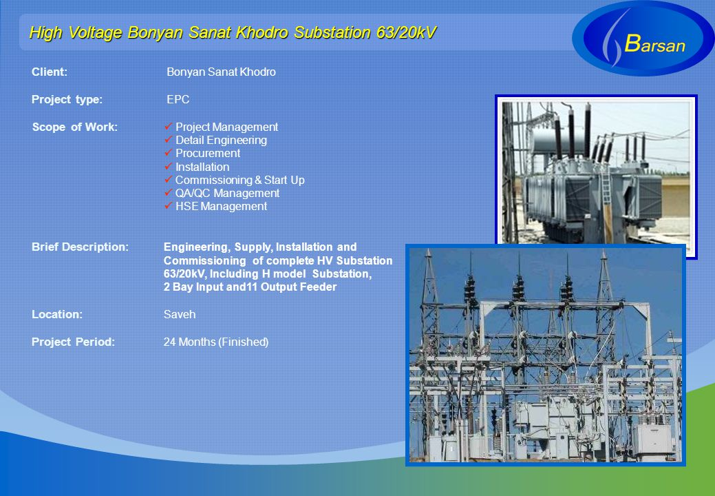 High Voltage Bonyan Sanat Khodro Substation 63/20kV Client: Bonyan Sanat Khodro Project type: EPC Scope of Work: Project Management Detail Engineering