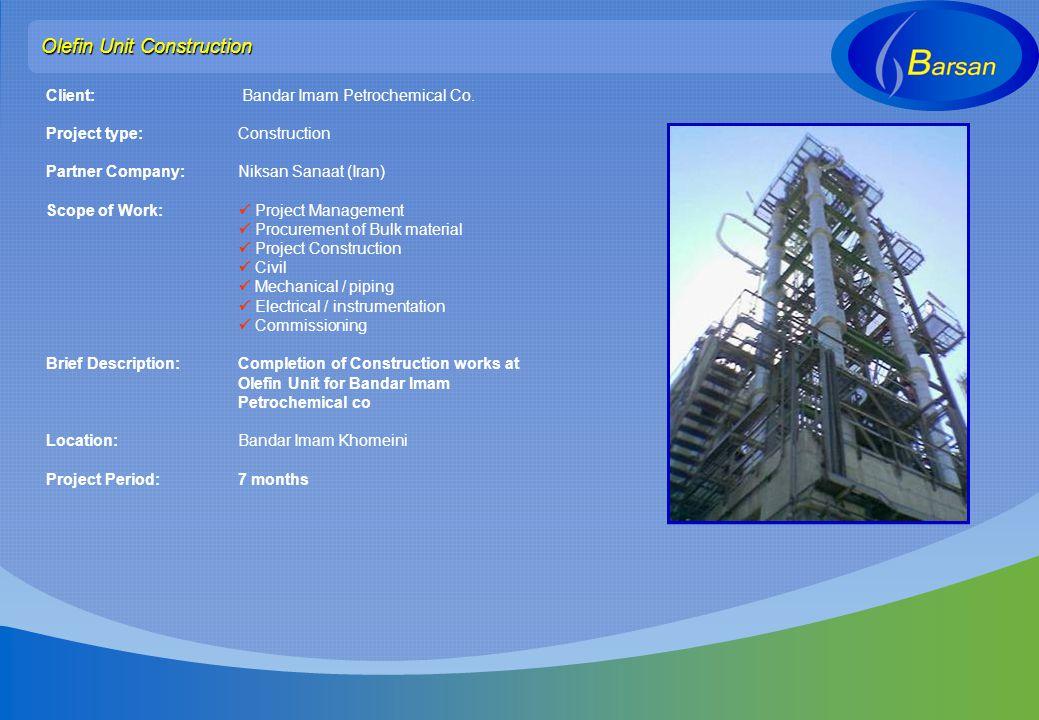 Olefin Unit Construction Client: Bandar Imam Petrochemical Co. Project type: Construction Partner Company: Niksan Sanaat (Iran) Scope of Work: Project
