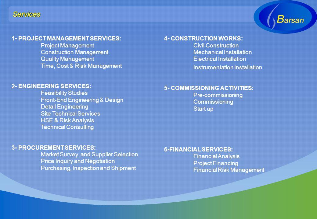1- PROJECT MANAGEMENT SERVICES: Project Management Construction Management Quality Management Time, Cost & Risk Management 2- ENGINEERING SERVICES: Fe