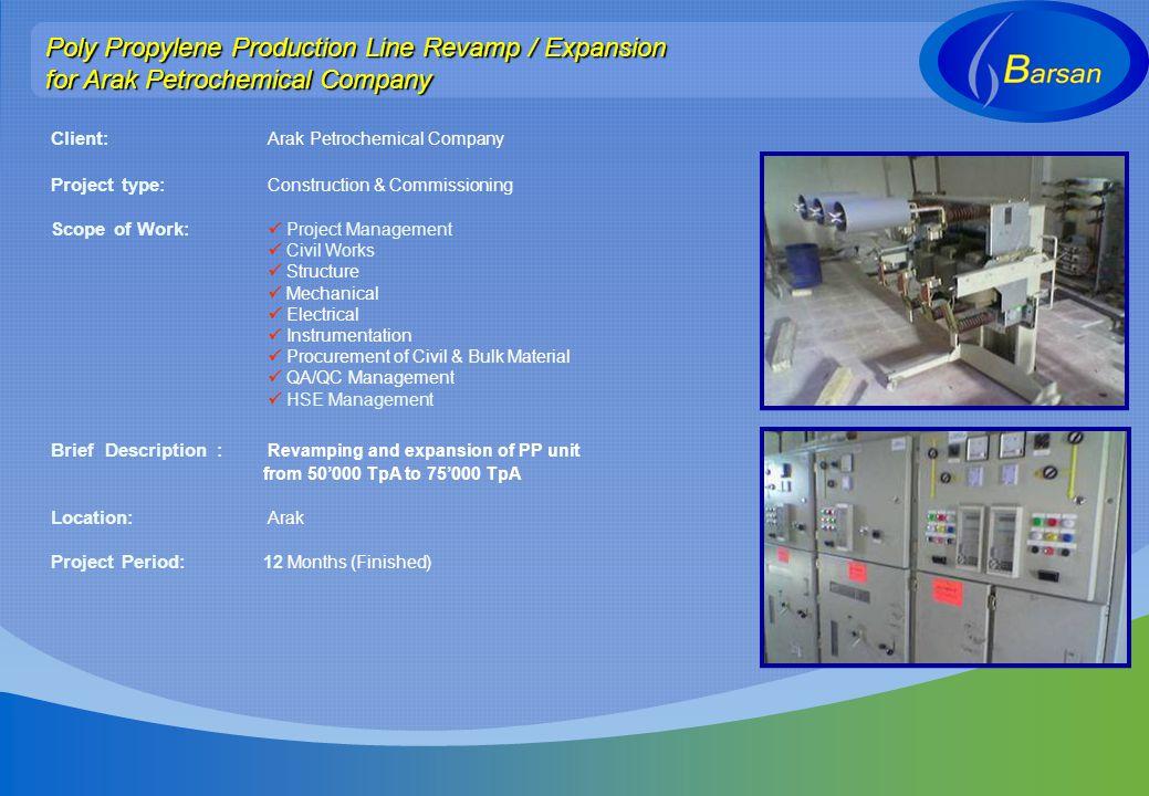 Poly Propylene Production Line Revamp / Expansion for Arak Petrochemical Company Client: Arak Petrochemical Company Project type: Construction & Commi