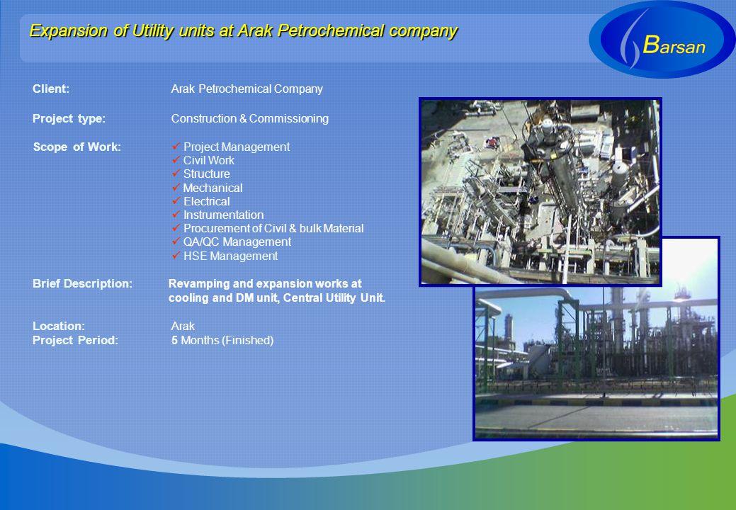 Expansion of Utility units at Arak Petrochemical company Client: Arak Petrochemical Company Project type: Construction & Commissioning Scope of Work:
