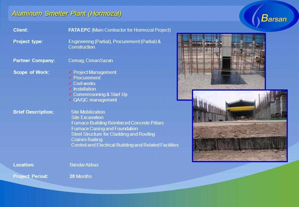 Aluminum Smelter Plant (Hormozal) Client: FATA EPC (Main Contractor for Hormozal Project) Project type: Engineering (Partial), Procurement (Partial) &