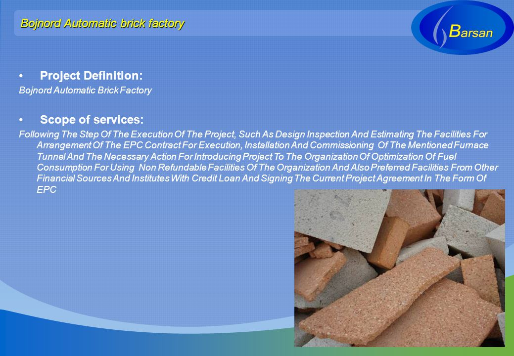 Project Definition: Bojnord Automatic Brick Factory Scope of services: Following The Step Of The Execution Of The Project, Such As Design Inspection A