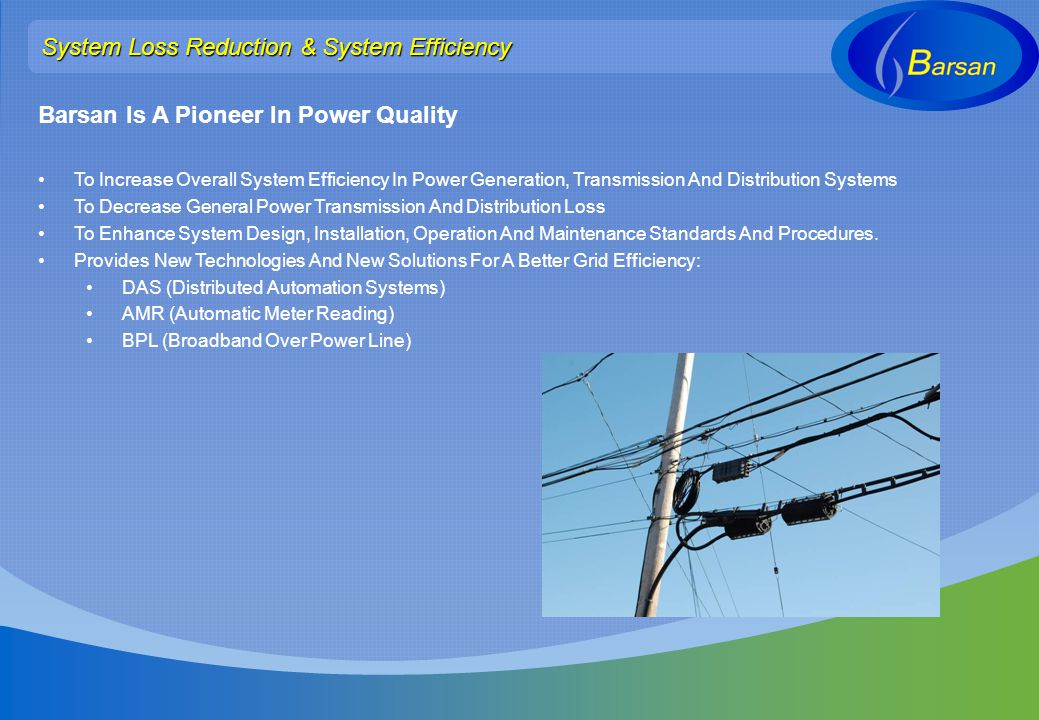 Barsan Is A Pioneer In Power Quality To Increase Overall System Efficiency In Power Generation, Transmission And Distribution Systems To Decrease Gene